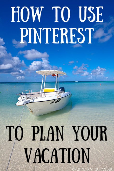 How to Use Pinterest to Plan Your Vacation