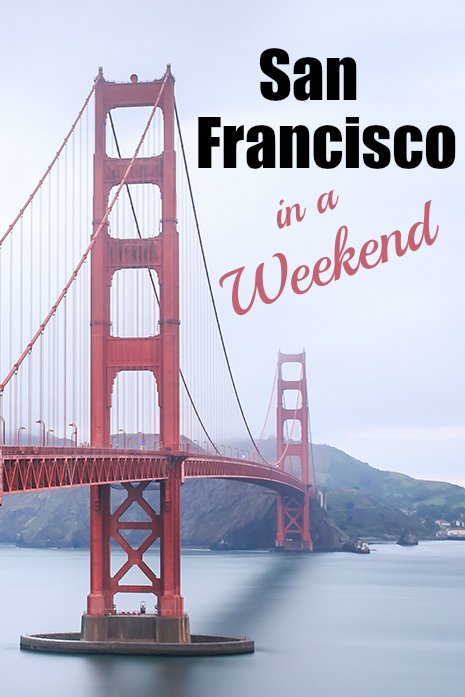 The Complete Travel Guide to San Francisco in a Weekend