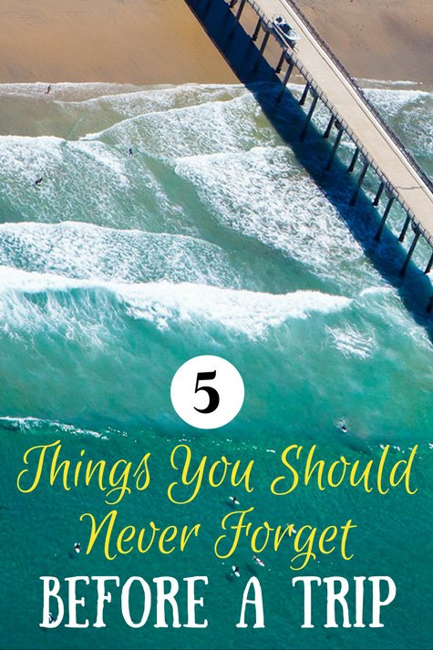 5 Things You Should Never Forget Before a Trip