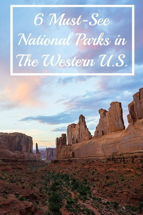 6 Must-See National Parks in The Western United States