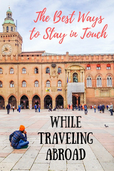 The Best Ways to Stay in Touch While Traveling Abroad