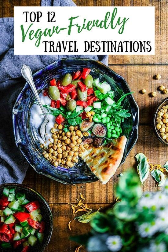 Top 12 Vegan-Friendly Travel Destinations